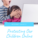 Protecting Our Children Online – Internet Safety Resources