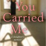 You Carried Me – A Daughter's Memoir {Book Review}