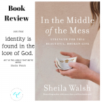 Book Review: In the Middle of the Mess by Sheila Walsh